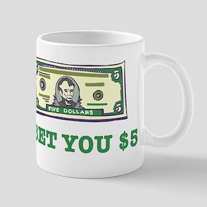I Bet You $5 Mug