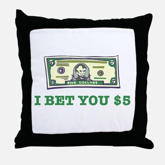 I Bet You $5 Throw Pillow