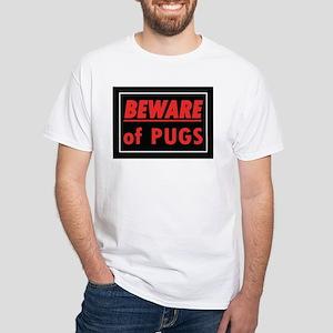 Beware of Pugs White T-Shirt