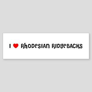 I LOVE RHODESIAN RIDGEBACKS Bumper Sticker