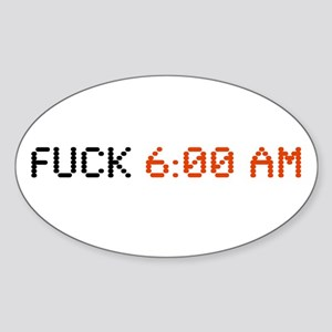 Fuck 6:00 AM Oval Sticker