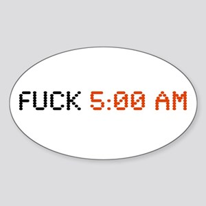 Fuck 5:00 AM Oval Sticker