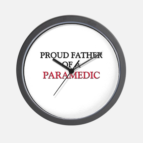 Proud Father Of A PARAMEDIC Wall Clock