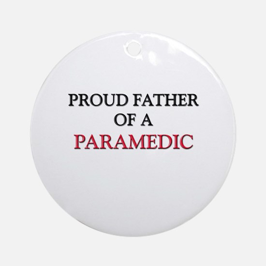 Proud Father Of A PARAMEDIC Ornament (Round)
