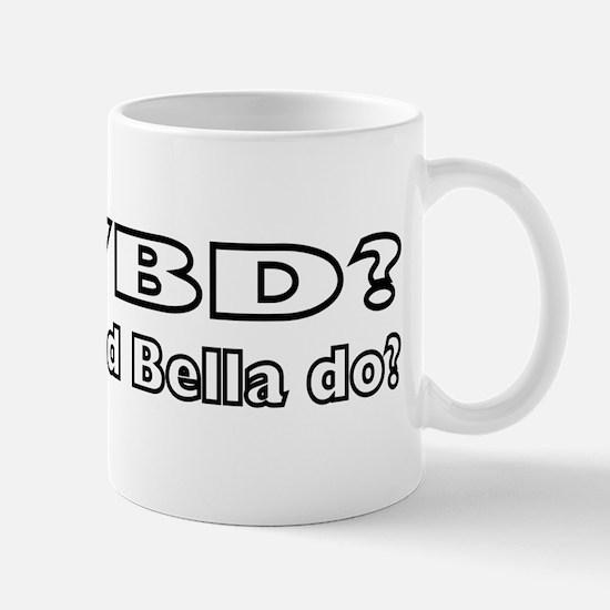 What Would Bella Do Mug