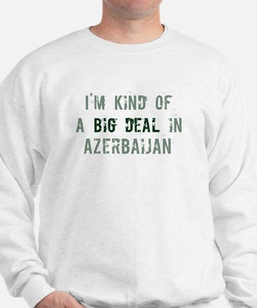 Big deal in Azerbaijan Sweatshirt