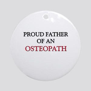 Proud Father Of An OSTEOPATH Ornament (Round)