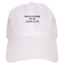 Proud Father Of An OPERATOR Cap