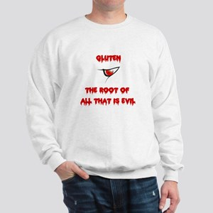 Gluten, The Root Of All Evil Sweatshirt