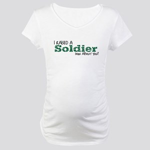 I Raised A Soldier Maternity T-Shirt
