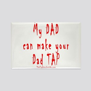 My DAD can make your Dad TAP Rectangle Magnet