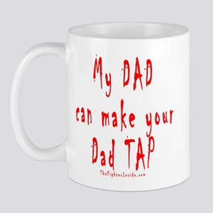 My DAD can make your Dad TAP Mug