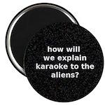 How will we explain karaoke to the aliens? Magnet