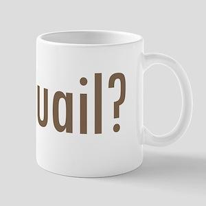 Got Quail? Mug