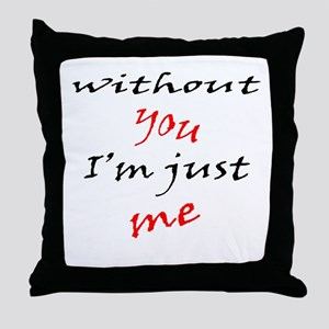 Without You I'm Just Me Throw Pillow