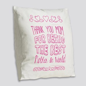 thank you mom for being the be Burlap Throw Pillow