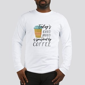 Today's Good Mood Sponsored By Coffee Long Sleeve