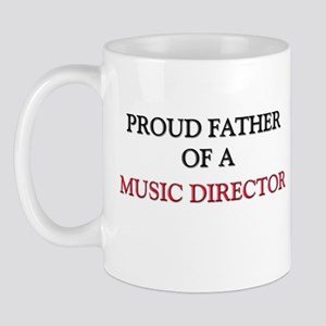 Proud Father Of A MUSIC DIRECTOR Mug