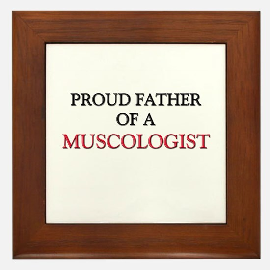 Proud Father Of A MUSCOLOGIST Framed Tile