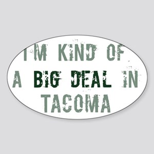 Big deal in Tacoma Oval Sticker