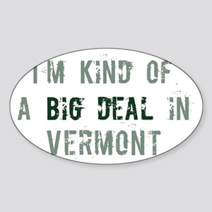 Big deal in Vermont Oval Sticker
