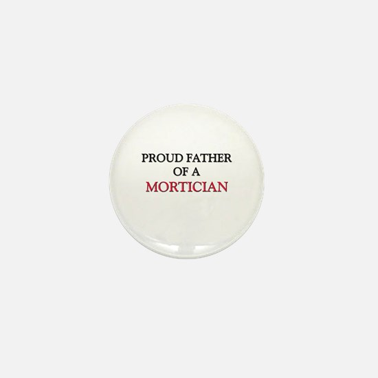 Proud Father Of A MORTICIAN Mini Button