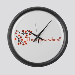 If not now, when? Large Wall Clock