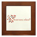 If not now, when? Framed Tile