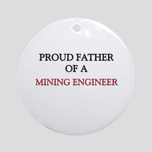 Proud Father Of A MINING ENGINEER Ornament (Round)