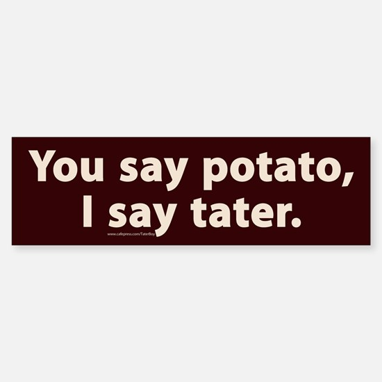 You say potato, I say tater Bumper Bumper Bumper Sticker