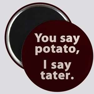 You say potato, I say tater Magnet