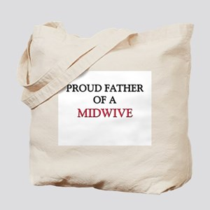 Proud Father Of A MIDWIVE Tote Bag