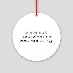 Mess w/ Me, Mess w/ Trailer P Ornament (Round)