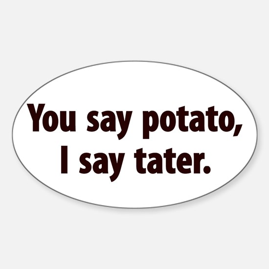 You say potato, I say tater Oval Decal