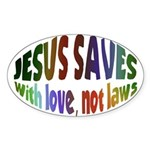 Jesus Saves with Love, Not Laws Oval Sticker