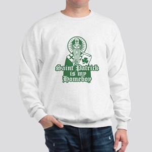 Saint Patrick is My Homeboy Sweatshirt