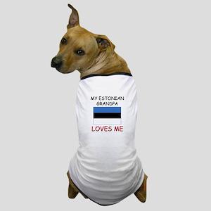 My Estonian Grandpa Loves Me Dog T-Shirt