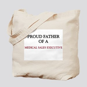 Proud Father Of A MEDICAL SALES EXECUTIVE Tote Bag