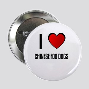 I LOVE CHINESE FOO DOGS Button