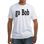 go Bob Fitted T-Shirt