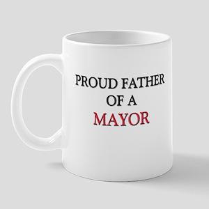 Proud Father Of A MAYOR Mug