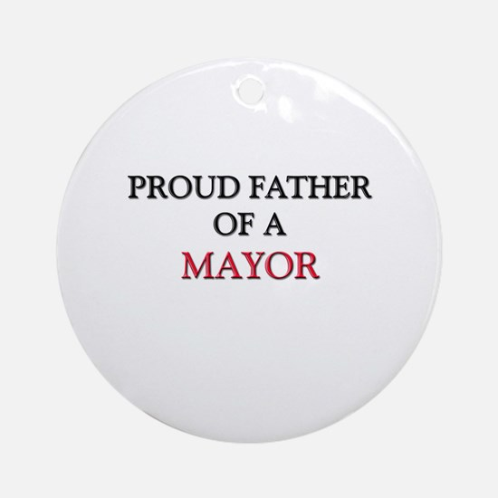 Proud Father Of A MAYOR Ornament (Round)
