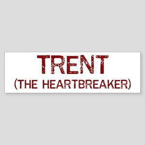 Trent the heartbreaker Bumper Sticker