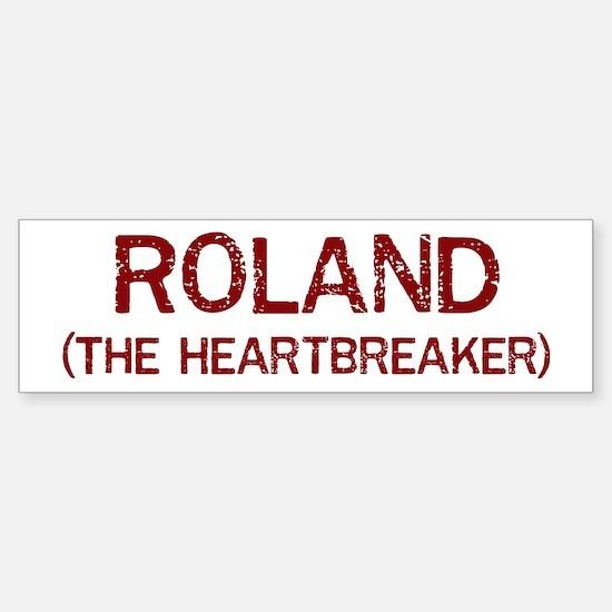 Roland the heartbreaker Bumper Bumper Bumper Sticker