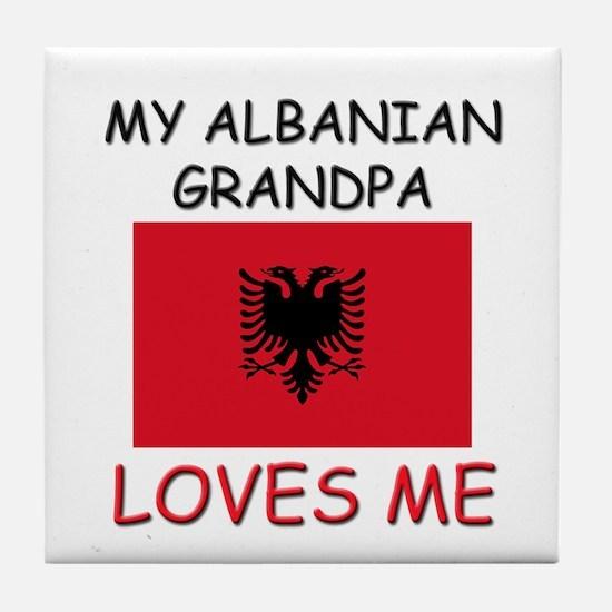 My Albanian Grandpa Loves Me Tile Coaster