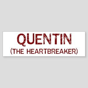 Quentin the heartbreaker Bumper Sticker