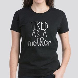Tired as a Mother... T-Shirt