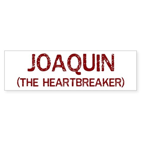 Joaquin the heartbreaker Bumper Sticker