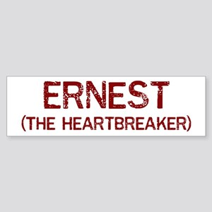 Ernest the heartbreaker Bumper Sticker