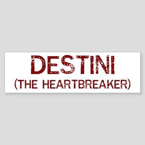 Destini the heartbreaker Bumper Sticker